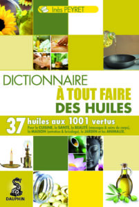 dictionnaire à tout faire des huiles - Huiles_Vegetal_Astuces_Ecologie_Beaute_Jardin_Animaux