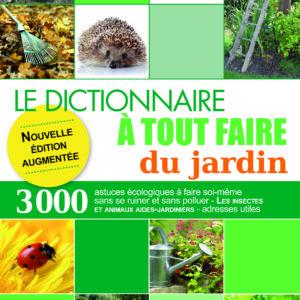 dictionnaire à tout faire du jardin - écologie - insectes - animaux - fleurs